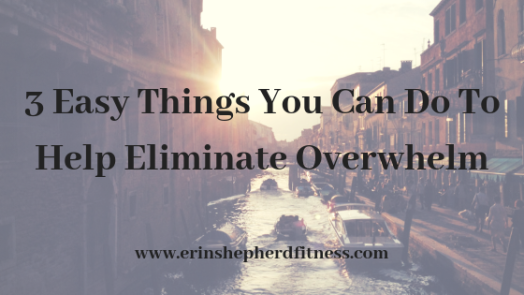 3 Easy Things You Can Do To Help Eliminate Overwhelm.png